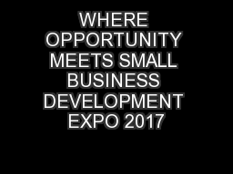 WHERE OPPORTUNITY MEETS SMALL BUSINESS DEVELOPMENT EXPO 2017