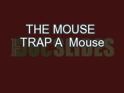 THE MOUSE TRAP A  Mouse