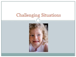 Challenging Situations 1- What life situations cause a child stress?