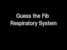 Guess the Fib Respiratory System