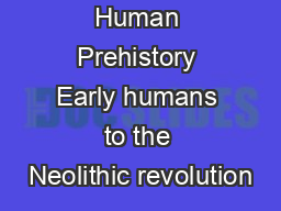 Human Prehistory Early humans to the Neolithic revolution