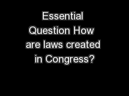 Essential Question How  are laws created in Congress?