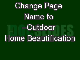 Change Page Name to –Outdoor Home Beautification