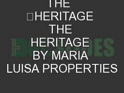 THE  HERITAGE THE HERITAGE BY MARIA LUISA PROPERTIES