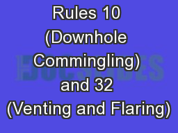 Statewide Rules 10 (Downhole Commingling) and 32 (Venting and Flaring)
