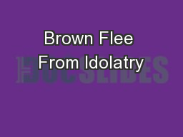 Brown Flee From Idolatry