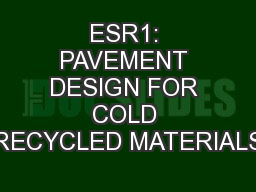 ESR1: PAVEMENT DESIGN FOR COLD RECYCLED MATERIALS