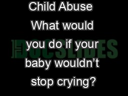 Child Abuse  What would you do if your baby wouldn't stop crying? PowerPoint PPT Presentation