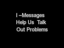 I –Messages  Help Us  Talk Out Problems