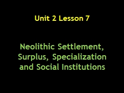 Unit  2  Lesson  7 Neolithic Settlement, Surplus, Specialization and Social Institutions