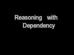 Reasoning   with   Dependency