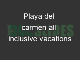 Playa del carmen all inclusive vacations PowerPoint PPT Presentation