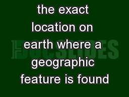 the exact location on earth where a geographic feature is found