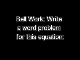 Bell Work: Write a word problem for this equation: