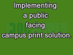 Implementing a public facing campus print solution.