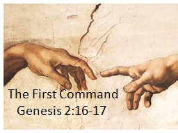 The First Command  	  Genesis 2:16-17 PowerPoint PPT Presentation