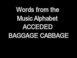 Words from the Music Alphabet ACCEDED BAGGAGE CABBAGE