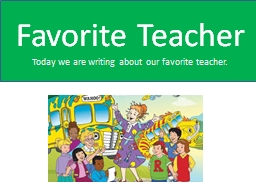 Favorite Teacher Today we are writing about our favorite teacher.