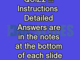 QUIZz !!! Instructions  Detailed Answers are in the notes at the bottom of each slide