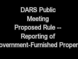 DARS Public Meeting Proposed Rule -- Reporting of Government-Furnished Property