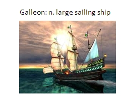 Galleon: n. large sailing ship