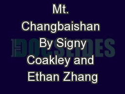 Mt. Changbaishan  By Signy Coakley and Ethan Zhang