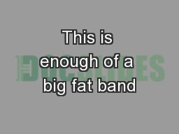 This is enough of a big fat band