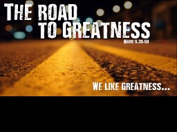 The road to greatness We like greatness