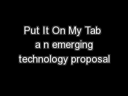 Put It On My Tab  a n emerging technology proposal