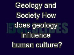 Geology and Society How does geology influence human culture?