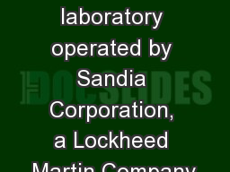 Sandia is a multiprogram laboratory operated by Sandia Corporation, a Lockheed Martin Company,