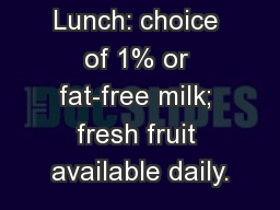 NHCS LUNCH Lunch: choice of 1% or fat-free milk; fresh fruit available daily.