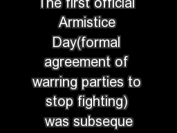 The first official Armistice Day(formal agreement of warring parties to stop fighting) was subseque