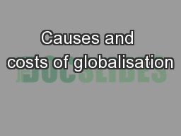Causes and costs of globalisation