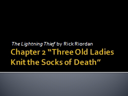"""Chapter 2 """"Three Old Ladies Knit the Socks of Death"""""""