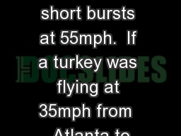 Wild turkey�s can fly in short bursts at 55mph.  If a turkey was flying at 35mph from  Atlanta to