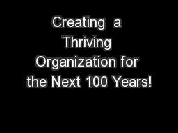 Creating  a Thriving Organization for the Next 100 Years!