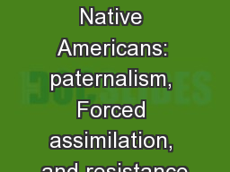 ETHN 100: Native Americans: paternalism, Forced assimilation, and resistance