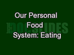 Our Personal Food  System: Eating PowerPoint PPT Presentation