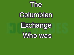The Columbian Exchange Who was PowerPoint PPT Presentation