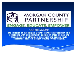 OUR MISSION: The mission of the Morgan County Partnership Coalition is to collaborate with all comm