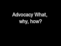 Advocacy What, why, how?
