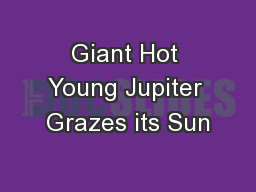 Giant Hot Young Jupiter Grazes its Sun