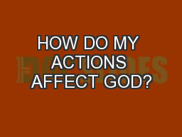 HOW DO MY ACTIONS AFFECT GOD?