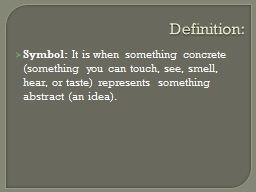 Definition: Symbol:  It is when something concrete (something you can touch, see, smell, hear, or t