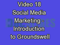 Video 18 Social Media Marketing - Introduction to Groundswell