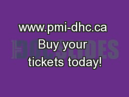 www.pmi-dhc.ca Buy your tickets today!