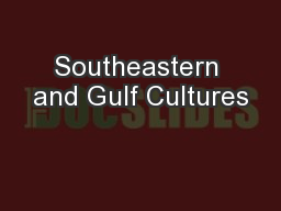 Southeastern and Gulf Cultures PowerPoint PPT Presentation