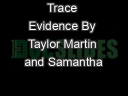 Trace Evidence By Taylor Martin and Samantha