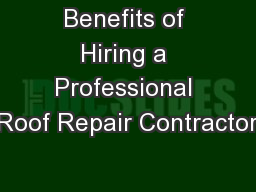Benefits of Hiring a Professional Roof Repair Contractor